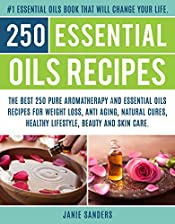 Essential oils recipes: The Top 250 Pure Aromatherapy and Essential Oils Recipes for Weight loss, Anti Aging, Natural Cures,Beauty and Natural Skin Care. ... book,reference guide for essential oils 3