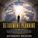 Retirement Planning: The Complete Guide on How to Retire Early and Live Stress-Free Over the Long Term (Rock-Solid Financial Confidence Book 1) Audiobook by Anthony Heston Narrated by Sean Posvistak