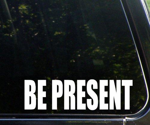 Be Present - Die Cut Decal For Windows, Cars, Trucks, Laptops, Etc.