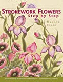 Strokework Flowers Step by Step, Margot Clark, 089134926X