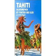 Tahiti aujourd'hui et toutes ses îles