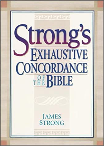 Strongs Exhaustive Concordance Of The Bible James Strong