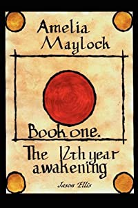 Amelia Maylock, Book One; The 12th Year Awakening. by Jason Ellis (2008-07-18)