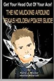 Get Your Head Out Of Your Ace! Black & White Edition: The No Mucking Around Texas Holdem Poker Guide