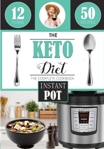 The Keto Diet: Instant Pot Cookbook, with over 50 Low Carb Delicious and Easy Instant Pot Recipes for Weight Loss, Healing and Confidence on the Ketogenic Diet (Volume 3)