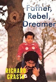 Father, Rebel, Dreamer by [Crasta, Richard]