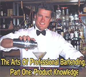 The Arts Of Professional Bartending, Part One: Product Knowledge <Consumer/Waitstaff Edition>