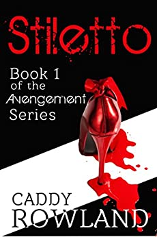Stiletto: A Caddy Rowland Psychological Thriller & Drama (The Avengement Series Book 1) by [Rowland, Caddy]