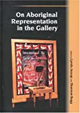 On Aboriginal Representation in the Gallery, , 0660187493