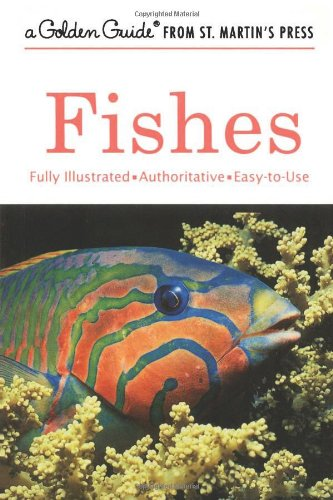 Fishes: A Fully Illustrated, Authoritative and Easy-to-Use Guide (A Golden Guide from St. Martin's Press)