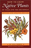 How to Grow Native Plants of Texas and the Southwest, Nokes, Jill, 0292755740