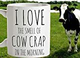 Funny Cow Mug I Love the Smell of Cow Crap in The Morning Farming Gift Farming Mug Cow Lovers Manure Love Cows Farmer Gift Cow Gift 11 oz coffee mugs for men women