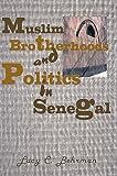 Muslim Brotherhood and Politics in Senegal, Lucy C. Behrman, 158348437X