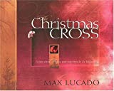 The Christmas Cross, Max Lucado, 0849915465
