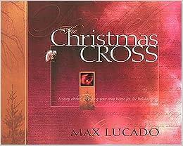 The Christmas Cross: Max Lucado: 0020049015469: Amazon.com: Books