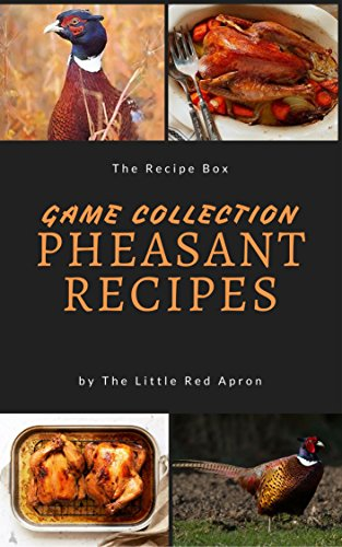 Pheasant Recipes: Wild Game Collection - How to Cook Pheasant by Arlene Lee