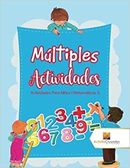 Múltiples Actividades : Actividades Para Niños | Matemáticas 3 (Spanish Edition): Activity Crusades: 9780228224235: Amazon.com: Books