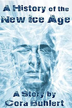 A History of the New Ice Age (English Edition) de [Buhlert, Cora]