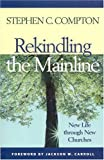 Rekindling the Mainline : New Life Through New Churches, Compton, Stephen C., 1566992796