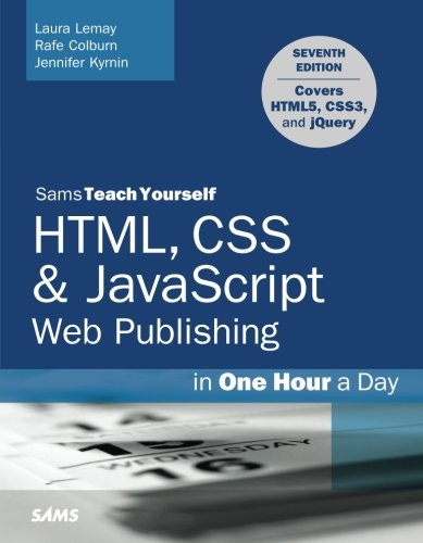HTML, CSS & JavaScript Web Publishing in One Hour a Day, Sams Teach Yourself: Covering HTML5, CSS3, and jQuery (7th Edition) by imusti