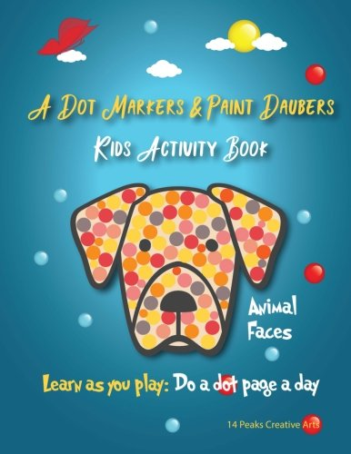 A Dot Markers & Paint Daubers Kids Activity Book: Animal Faces: Learn as you play: Do a dot page a day (Animals)