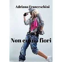 Non erano fiori (Italian Edition)