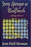 Jerry Springer as Bulfinch : Mythology Modernized, Herman, Jean Hull, 1586301152