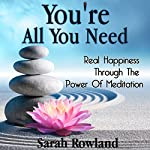 You're All You Need: Real Happiness Through the Power of Meditation | Sarah Rowland