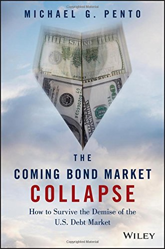 The Coming Bond Market Collapse: How to Survive the Demise of the U.S. Debt
