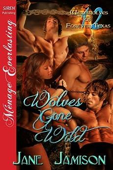 Wolves Gone Wild [Werewolves of Forever, Texas 12] (Siren Publishing Menage Everlasting) by [Jamison, Jane]