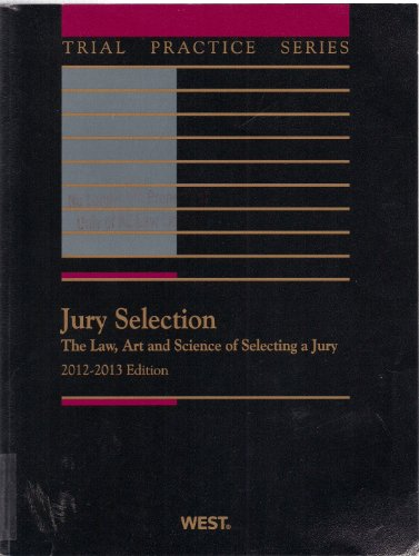 Jury Selection The Law, Art and Science of Selecting a Jury 2012-2013 Edition