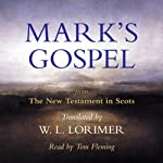Mark's Gospel: From the New Testament in Scots, Translated by William Laughton Lorimer | William Laughton Lorimer (translation)