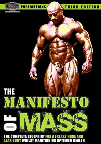 The Manifesto of Mass - The Bodybuilding Blueprint For a Freaky Huge & Ripped to Shreds (Iron Body)