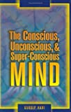 The Conscious, Unconscious, and Super-Conscious Mind, Gurdip Hari, 0976618605