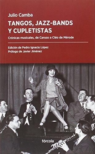 Tangos, jazz-bands y cupletistas : crónicas musicales, de Caruso a Cléo de Mérode