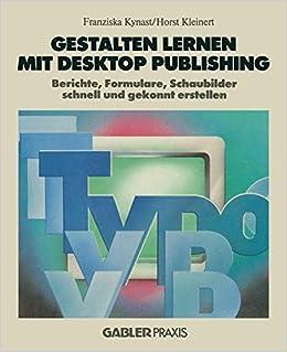 Book Gestalten Lernen mit Desktop Publishing: Berichte, Formulare, Schaubilder Schnell und Gekonnt Erstellen (German Edition)
