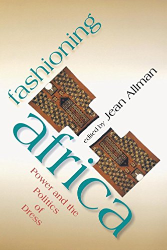 Fashioning Africa: Power and the Politics of Dress (African Expressive Cultures)
