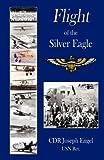 Flight of the Silver Eagle, Joseph C. Engel, 0979164206