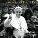 The Promise of Francis: The Man, the Pope, and the Challenge of Change | David Willey