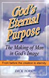 God's Eternal Purpose the Making of Man in God's Image