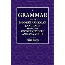 A Grammar of the Modern Armenian Language: As Spoken in Constantinople and Asia Minor