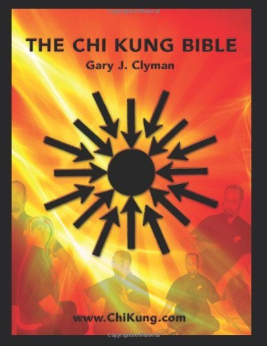 Read Online By Mr. Gary J. Clyman L.Ac. The Chi Kung Bible: Beyond Self-Help: Mastering Personal Power (Lrg) [Paperback] PDF