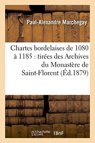 Chartes bordelaises de 1080 à 1185: tirées des Archives du Monastère de...