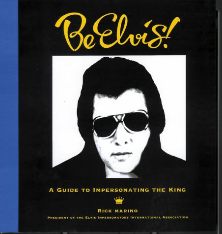 Be Elvis! A Guide to Impersonating the King (The Best Elvis Impersonator)