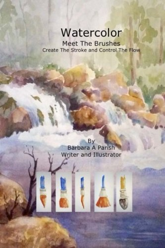Watercolor Meet The Brushes: Create The Stroke And Control The Flow (Watercolor Action) (Volume 1)