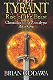 Tyrant: Rise of the Beast (Chronicles of the Apocalypse) (Volume 1)