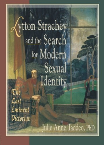 Lytton Strachey and the Search for Modern Sexual Identity: The Last Eminent Victorian (Haworth Gay & Lesbian Studies)