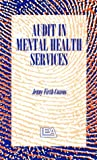 Audit in Mental Health Services : A Guide to Carrying Out Clinical Audits for Clinical Psychologists, Nurses, Occupational Therapists, Psychiatrists, Psychotherapists, Social Workers and All Health Professionals Involved in Mental Health, Learning Difficulties, and the Elderly, Firth-Cozens, Jenny, 0863773117