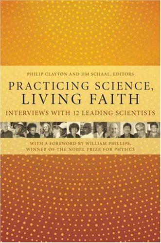 Practicing Science, Living Faith: Interviews with Twelve Leading Scientists (Columbia Series in Science and Religion) (Religion And Science Clayton compare prices)