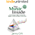 The Music Inside: Inner Techniques to Tap Into Your Potential, Change Your Beliefs and Create a Fulfilling Career